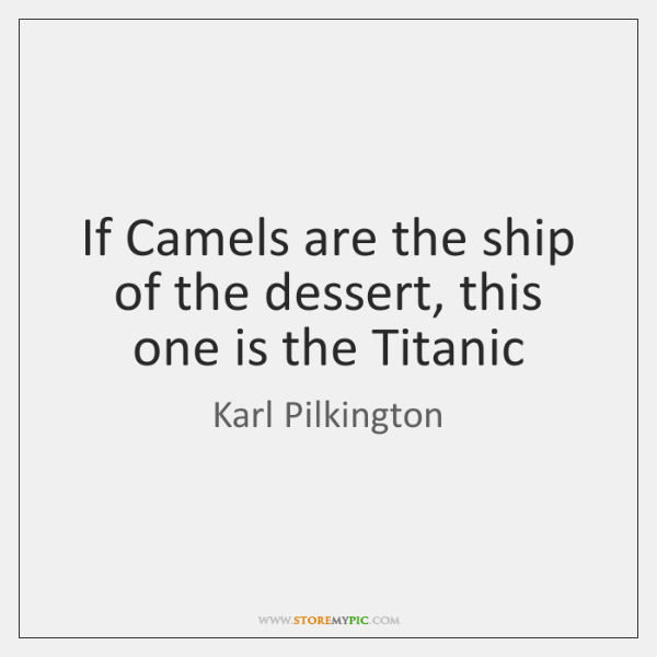 If Camels are the ship of the dessert, this one is the ...