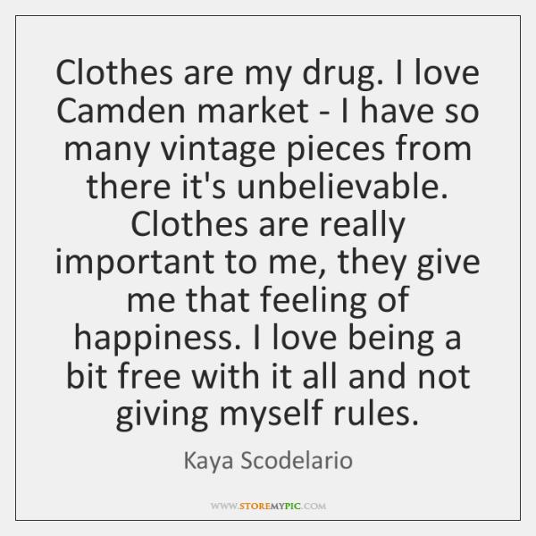 Clothes are my drug. I love Camden market - I have so ...