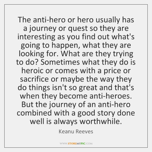 The anti-hero or hero usually has a journey or quest so they ...