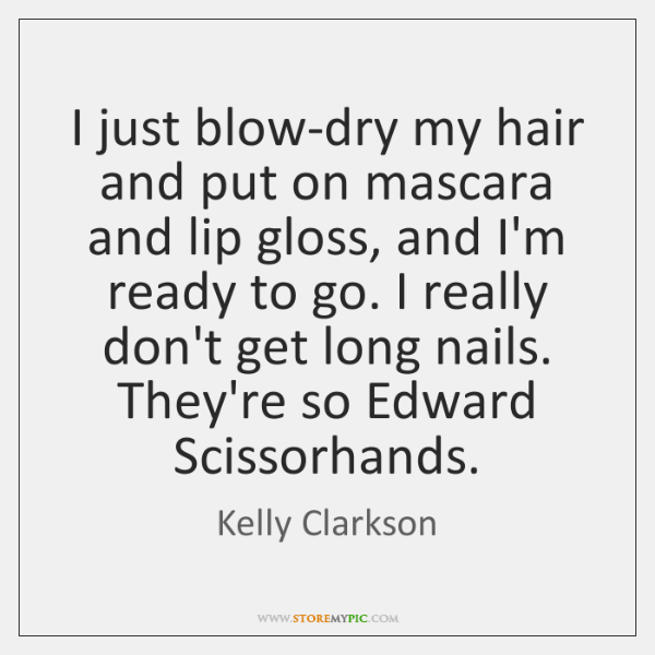 I just blow-dry my hair and put on mascara and lip gloss, ...
