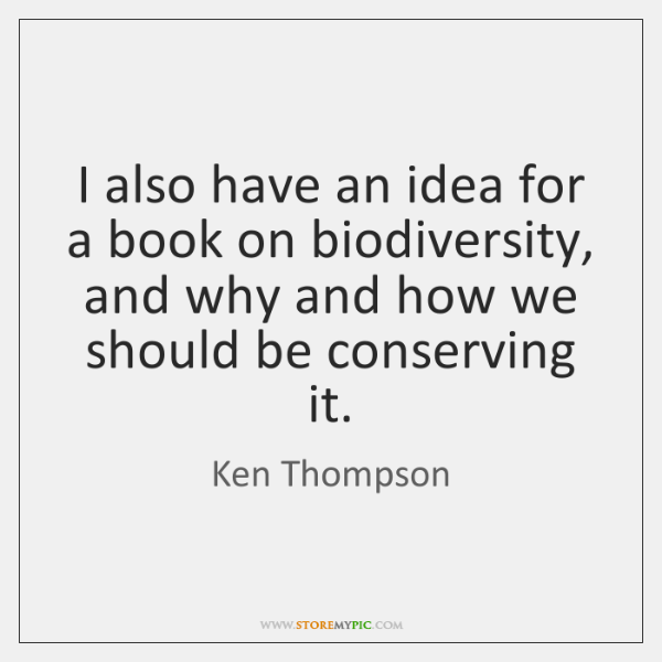 I also have an idea for a book on biodiversity, and why ...