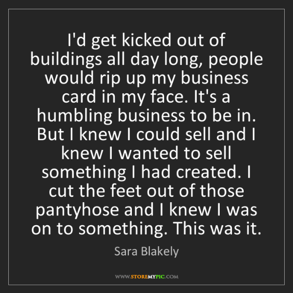 Sara Blakely: I'd get kicked out of buildings all day long, people...