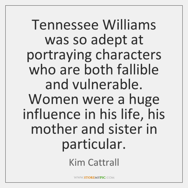 Tennessee Williams was so adept at portraying characters who are both fallible ...