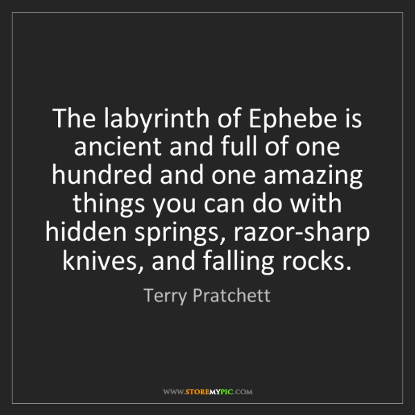 Terry Pratchett: The labyrinth of Ephebe is ancient and full of one hundred...