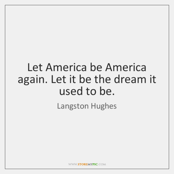 "let america be america again by Let america be america again: and other poems [langston hughes] on amazoncom free shipping on qualifying offers a vintage original ""i believe in an america in which opportunity and justice truly are for all."
