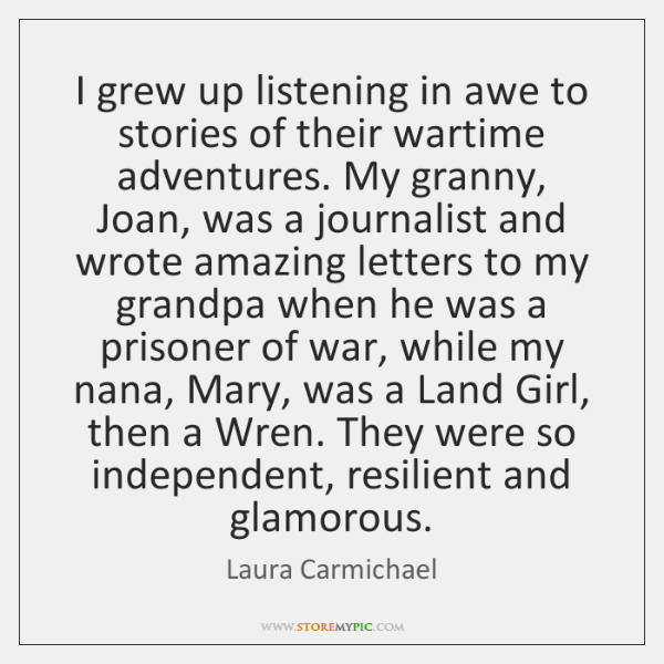 I grew up listening in awe to stories of their wartime adventures. ...