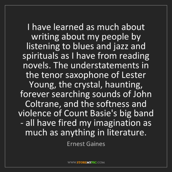 Ernest Gaines: I have learned as much about writing about my people...