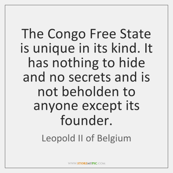 The Congo Free State is unique in its kind. It has nothing ...