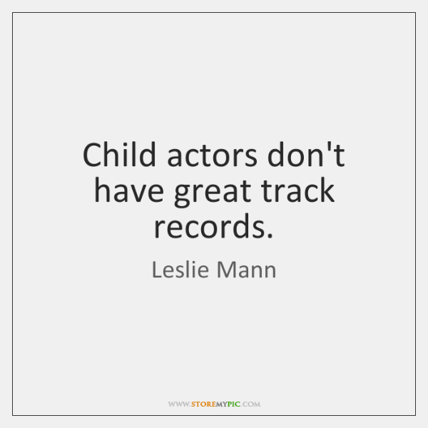 Child actors don't have great track records.