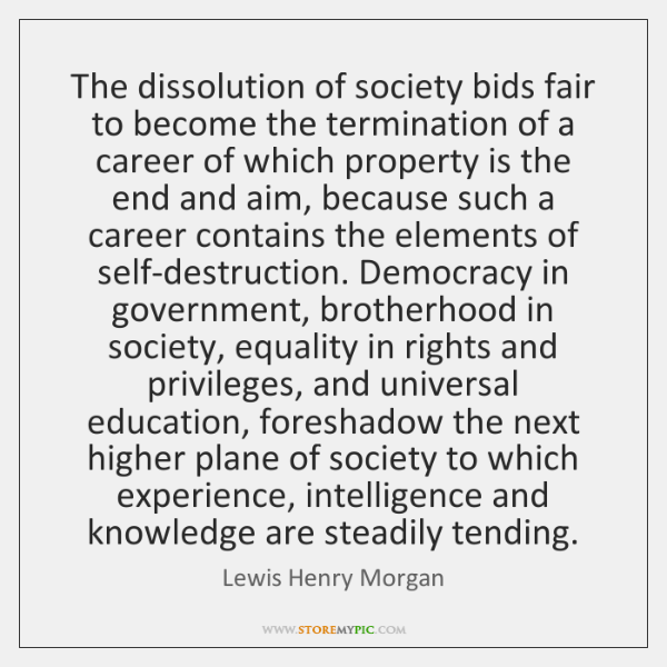 The dissolution of society bids fair to become the termination of a ...
