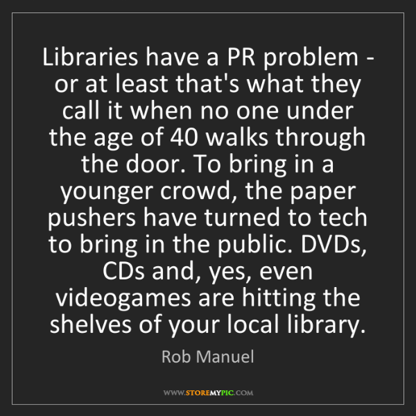 Rob Manuel: Libraries have a PR problem - or at least that's what...