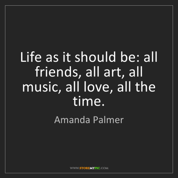 Amanda Palmer: Life as it should be: all friends, all art, all music,...
