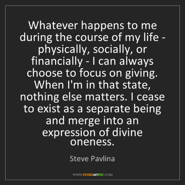 Steve Pavlina: Whatever happens to me during the course of my life -...