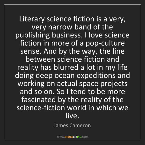 James Cameron: Literary science fiction is a very, very narrow band...
