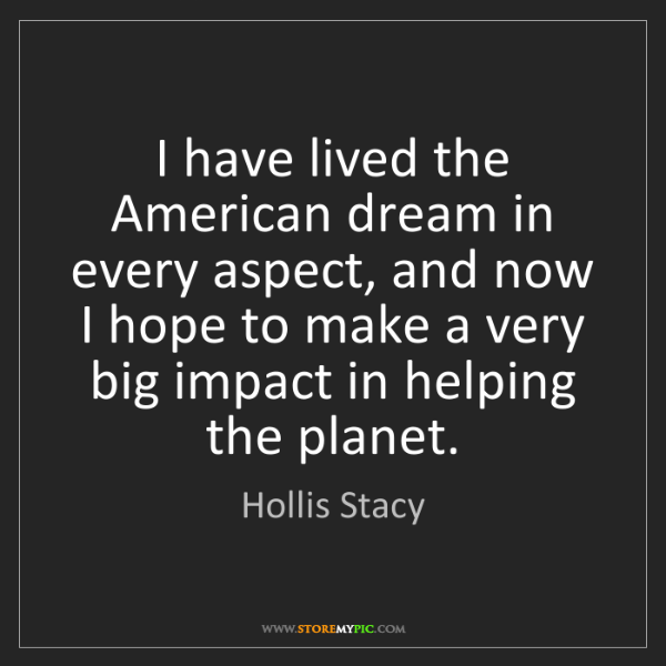 Hollis Stacy: I have lived the American dream in every aspect, and...