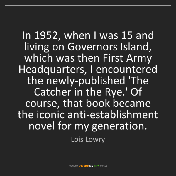 Lois Lowry: In 1952, when I was 15 and living on Governors Island,...
