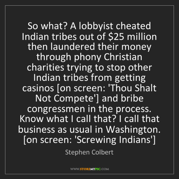 Stephen Colbert: So what? A lobbyist cheated Indian tribes out of $25...