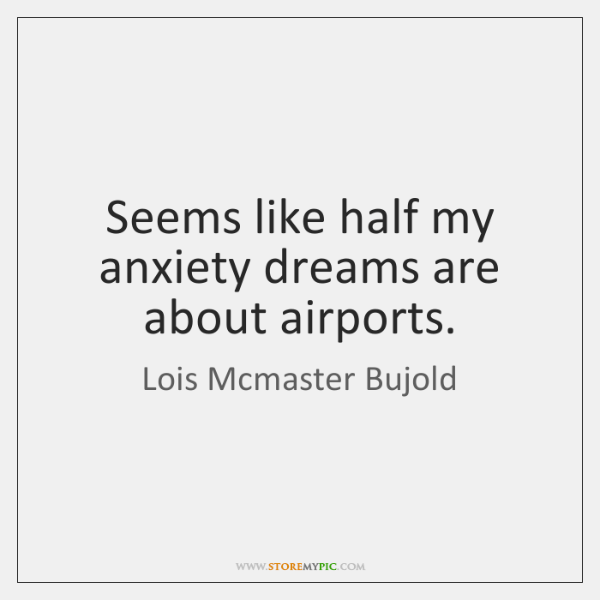Seems like half my anxiety dreams are about airports.