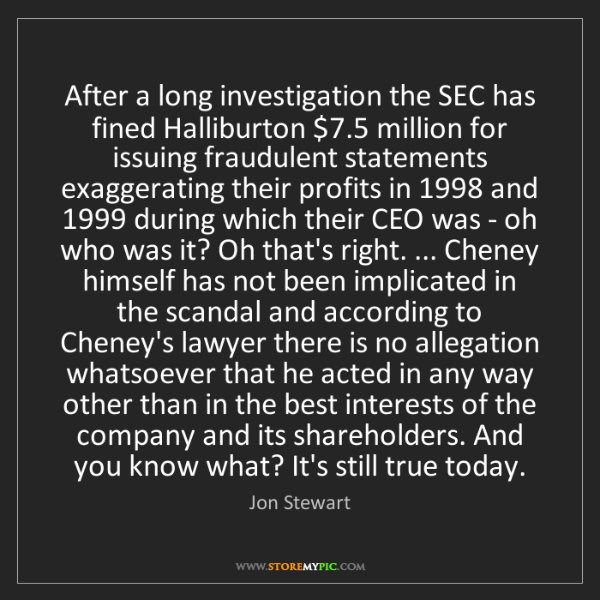 Jon Stewart: After a long investigation the SEC has fined Halliburton...