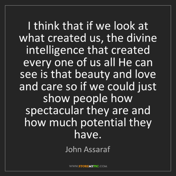 John Assaraf: I think that if we look at what created us, the divine...