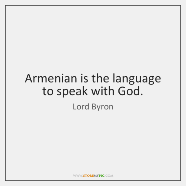 Armenian is the language to speak with God.