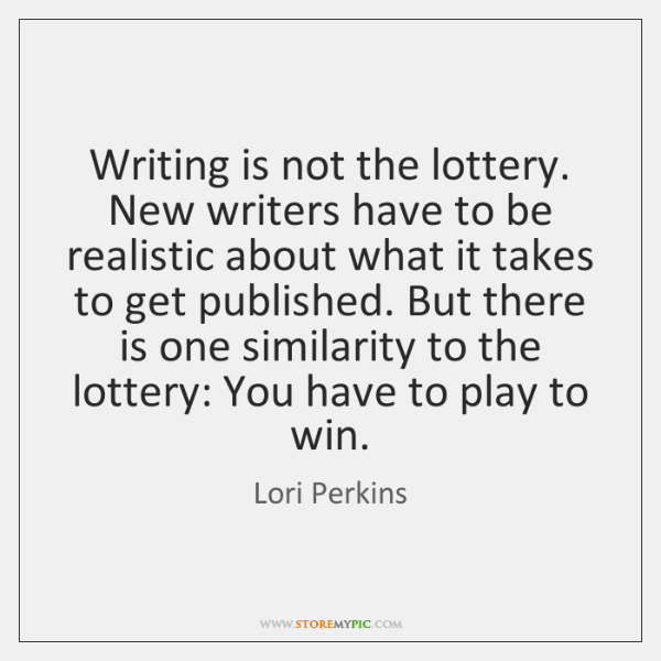 Writing is not the lottery. New writers have to be realistic about ...