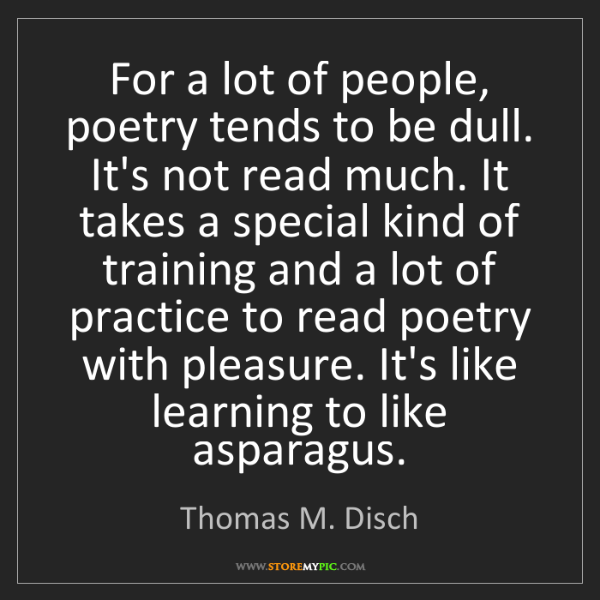 Thomas M. Disch: For a lot of people, poetry tends to be dull. It's not...