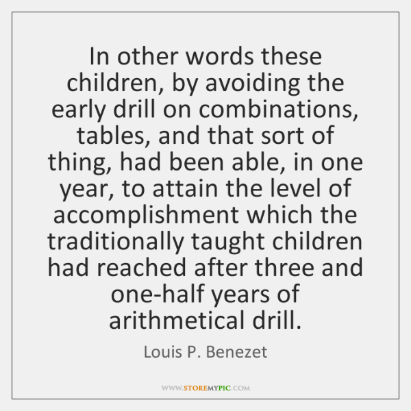 In other words these children, by avoiding the early drill on combinations, ...