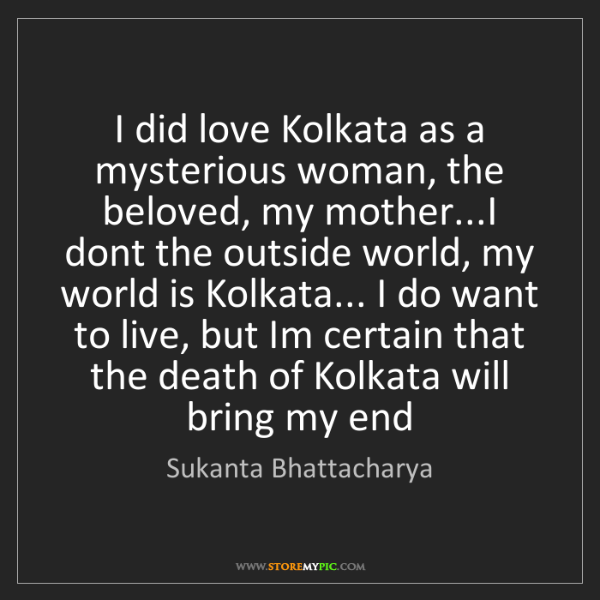 Sukanta Bhattacharya: I did love Kolkata as a mysterious woman, the beloved,...