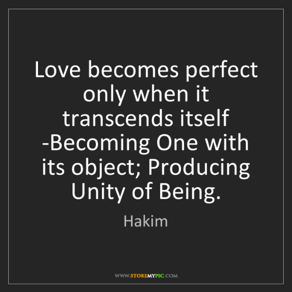 Hakim: Love becomes perfect only when it transcends itself -Becoming...