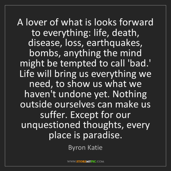 Byron Katie: A lover of what is looks forward to everything: life,...