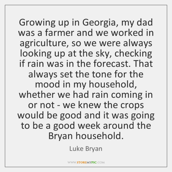 Growing up in Georgia, my dad was a farmer and we worked ...