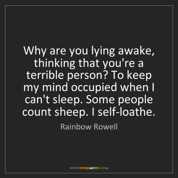 Rainbow Rowell: Why are you lying awake, thinking that you're a terrible...