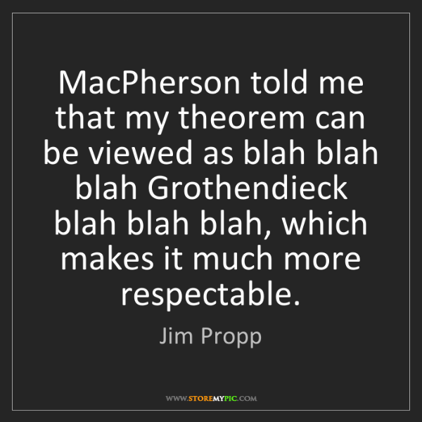 Jim Propp: MacPherson told me that my theorem can be viewed as blah...