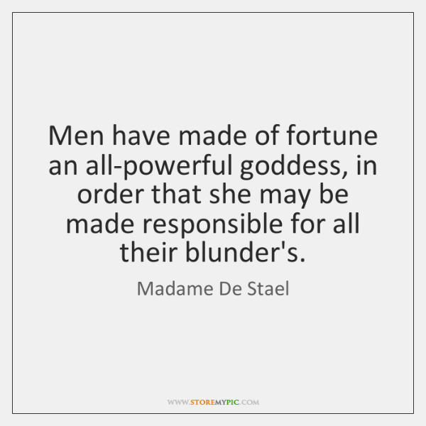 Men have made of fortune an all-powerful goddess, in order that she ...