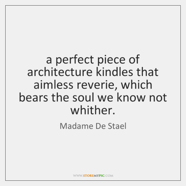 a perfect piece of architecture kindles that aimless reverie, which bears the ...