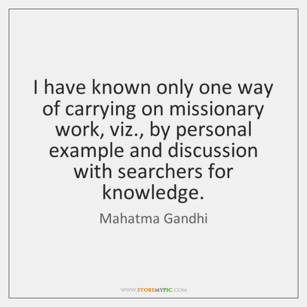 I have known only one way of carrying on missionary work, viz., ...