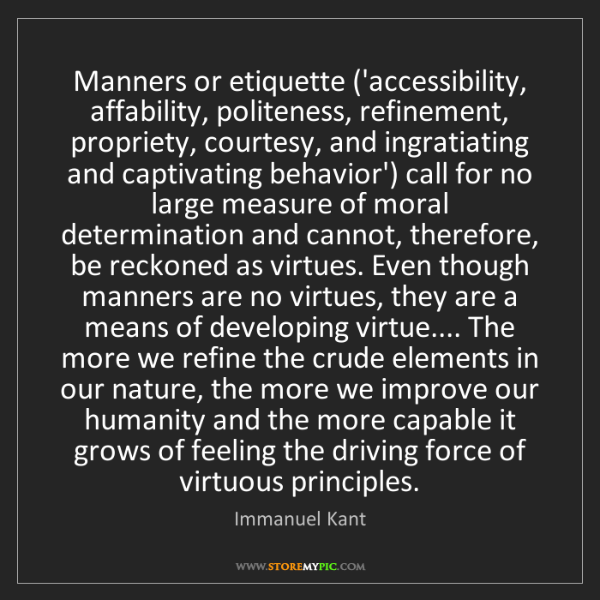 Immanuel Kant: Manners or etiquette ('accessibility, affability, politeness,...
