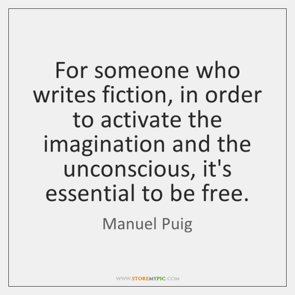 For someone who writes fiction, in order to activate the imagination and ...