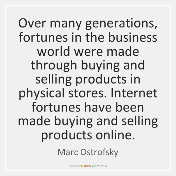 Over many generations, fortunes in the business world were made through buying ...
