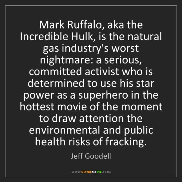 Jeff Goodell: Mark Ruffalo, aka the Incredible Hulk, is the natural...