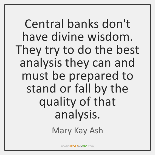 Central banks don't have divine wisdom. They try to do the best ...