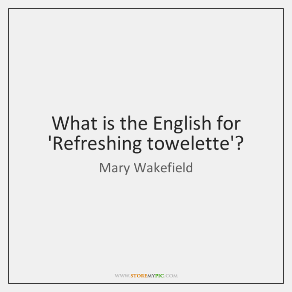 What is the English for 'Refreshing towelette'?