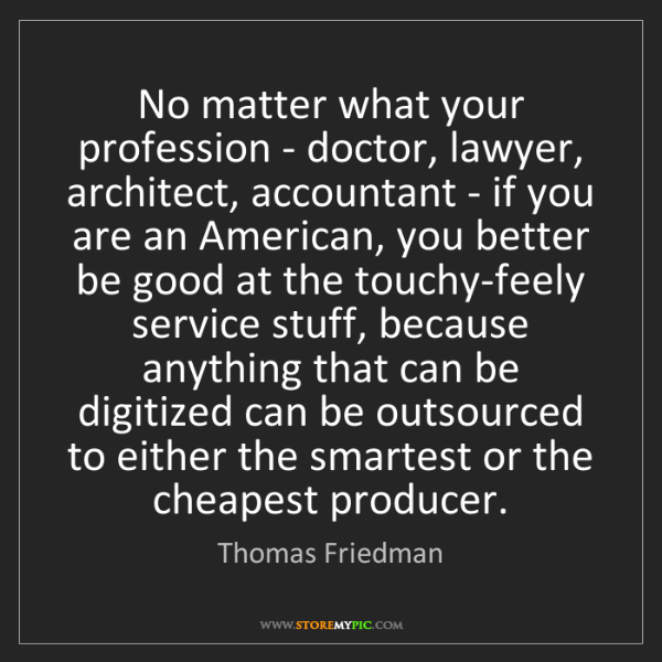 Thomas Friedman: No matter what your profession - doctor, lawyer, architect,...