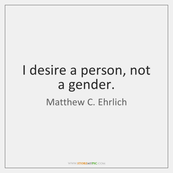 I desire a person, not a gender.