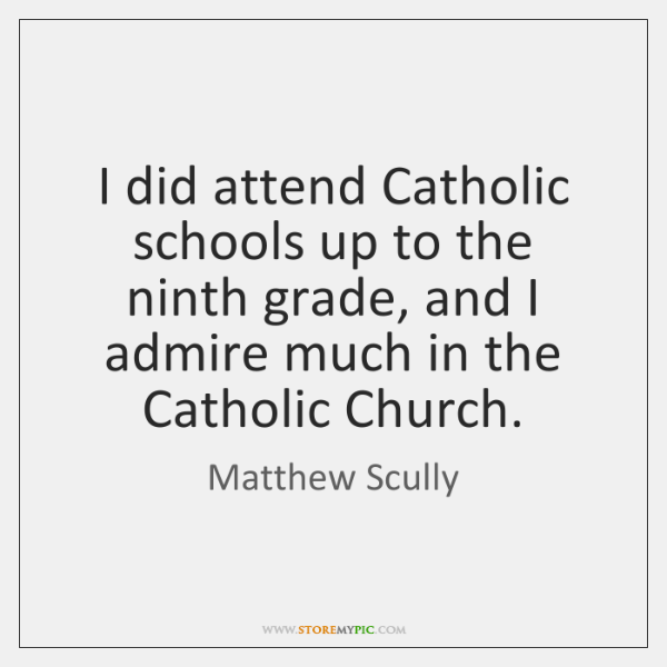 I did attend Catholic schools up to the ninth grade, and I ...