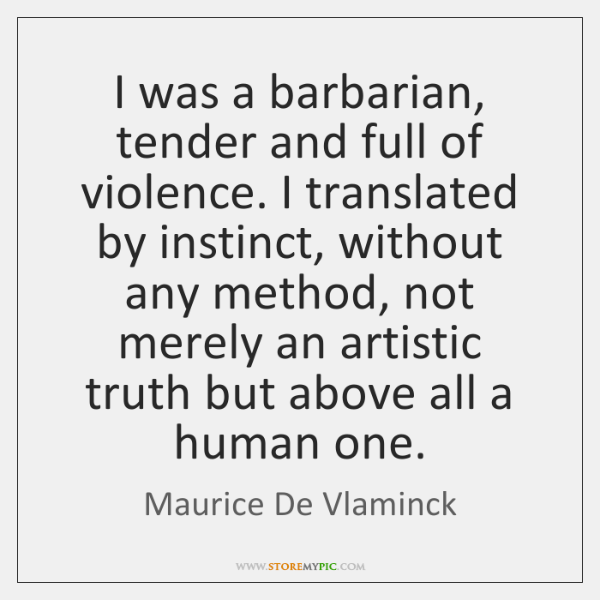 I was a barbarian, tender and full of violence. I translated by ...