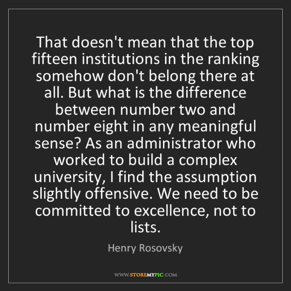 Henry Rosovsky: That doesn't mean that the top fifteen institutions in...