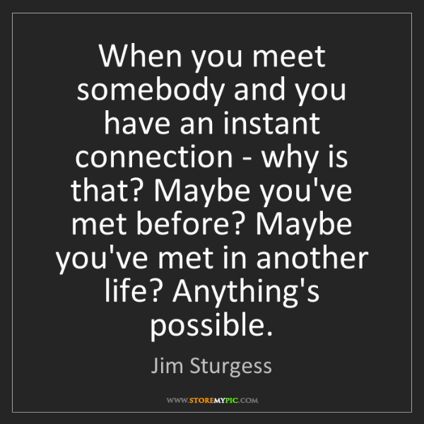 Jim Sturgess: When you meet somebody and you have an instant connection...