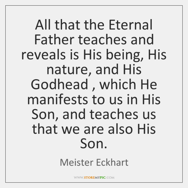 All that the Eternal Father teaches and reveals is His being, His ...